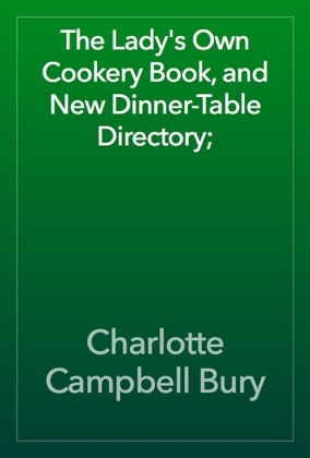 The Lady's Own Cookery Book, and New Dinner-Table Directory; image