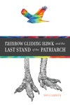 Rainbow Gliding Hawk And The Last Stand Of The Patriarch