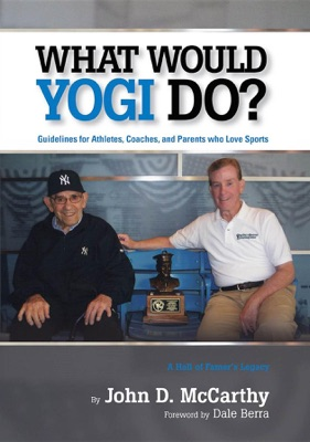 What Would Yogi Do?: Guidelines for Athletes, Coaches, and Parents Who Love Sports