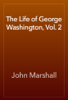 John Marshall - The Life of George Washington, Vol. 2 artwork