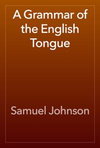 A Grammar of the English Tongue