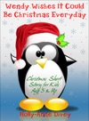Wendy Wishes It Could Be Christmas Everyday Christmas Short Story For Kids Age 5  Up
