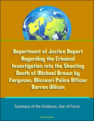 Department of Justice Report Regarding the Criminal Investigation into the Shooting Death of Michael Brown by Ferguson, Missouri Police Officer Darren Wilson: Summary of the Evidence, Use of Force image