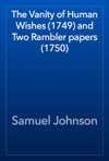 The Vanity Of Human Wishes 1749 And Two Rambler Papers 1750