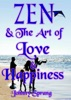 Zen and The Art of Love and Happiness