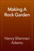 Henry Sherman Adams - Making A Rock Garden artwork
