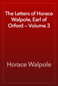 The Letters of Horace Walpole, Earl of Orford — Volume 3