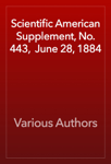 Scientific American Supplement, No. 443,  June 28, 1884