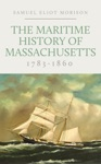 The Maritime History Of Massachusetts 1783-1860