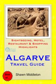Algarve, Portugal Travel Guide - Sightseeing, Hotel, Restaurant & Shopping Highlights (Illustrated)