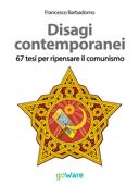Disagi contemporanei. 67 tesi per ripensare il comunismo