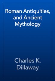 Roman Antiquities, and Ancient Mythology book