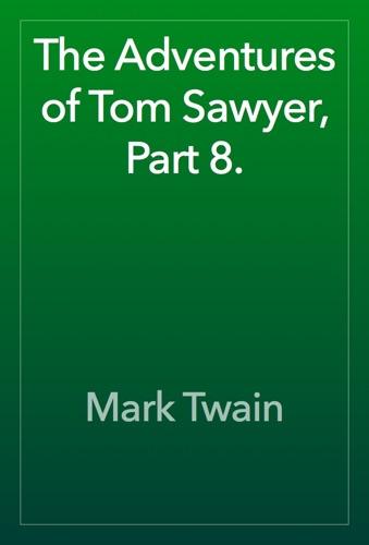 Mark Twain - The Adventures of Tom Sawyer, Part 8.