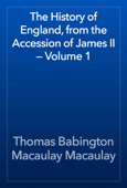 The History of England, from the Accession of James II — Volume 1