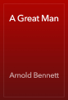 Arnold Bennett - A Great Man artwork