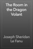 Joseph Sheridan Le Fanu - The Room in the Dragon Volant artwork
