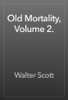 Walter Scott - Old Mortality, Volume 2. artwork