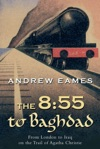 The 855 To Baghdad From London To Iraq On The Trail Of Agatha Christie And TheOrient Express