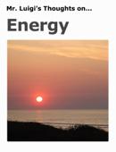 Mr. Luigi's Thoughts on Energy