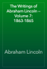 Abraham Lincoln - The Writings of Abraham Lincoln — Volume 7: 1863-1865 artwork