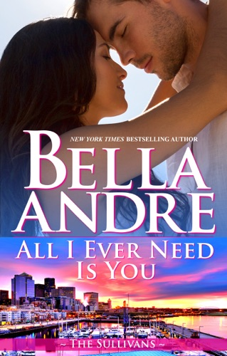 Bella Andre - All I Ever Need Is You