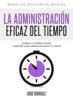 La Administración Eficaz Del Tiempo: Aumenta tu productividad y aprende cómo organizar mejor tu tiempo - Josué Rodríguez