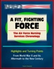 A Fit, Fighting Force: The Air Force Nursing Services Chronology - Highlights And Turning Points, From World War II And Its Aftermath To The New Century