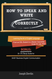 How to Speak and Write Correctly (Annotated) - Learning the Art of English Language from an ESL Student to a Master Copywriter book