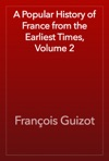A Popular History Of France From The Earliest Times Volume 2