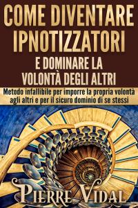 Come diventare ipnotizzatori e dominare la volontà degli altri Libro Cover