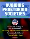 Avoiding Praetorian Societies Focusing US Strategy On Political Development - Arab Spring Polyarchy Closed Hegemonies Kleptocracy Social Capital Political Stability Model