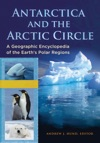 Antarctica And The Arctic Circle A Geographic Encyclopedia Of The Earths Polar Regions