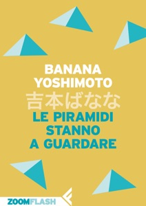 Le piramidi stanno a guardare da Banana Yoshimoto