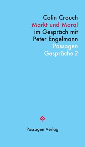 Colin Crouch & Peter Engelmann - Markt und Moral