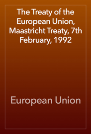 The Treaty of the European Union, Maastricht Treaty, 7th February, 1992 book