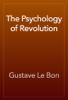 Gustave Le Bon - The Psychology of Revolution artwork