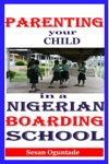Parenting Your Child In A Nigerian Boarding School