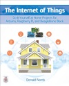 The Internet Of Things Do-It-Yourself At Home Projects For Arduino Raspberry Pi And BeagleBone Black