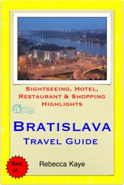 BRATISLAVA, SLOVAKIA TRAVEL GUIDE - SIGHTSEEING, HOTEL, RESTAURANT & SHOPPING HIGHLIGHTS (ILLUSTRATED)