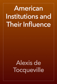 American Institutions and Their Influence book