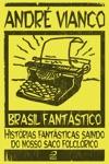 Brasil Fantstico - Histrias Fantsticas Saindo Do Nosso Saco Folclrico