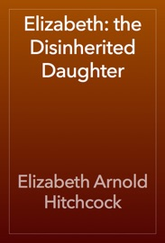 Elizabeth The Disinherited Daughter