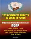 2015 Complete Guide To Al-Qaeda In Yemen Al Qaida In The Arabian Peninsula AQAP Anwar Al-Awlaki Online Radicalization US Strategy Drones Tribal Militias Yemeni Government Ansar Al-Sharia