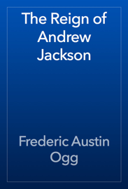 The Reign of Andrew Jackson book