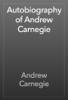Andrew Carnegie - Autobiography of Andrew Carnegie artwork