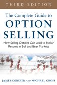 The Complete Guide to Option Selling: How Selling Options Can Lead to Stellar Returns in Bull and Bear Markets, 3rd Edition