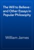 William James - The Will to Believe : and Other Essays in Popular Philosophy artwork