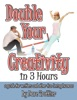 Double Your Creativity In 3 Hours: A Guide For Writers And Other Fun-Loving Humans