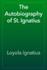 Loyola Ignatius - The Autobiography of St. Ignatius artwork