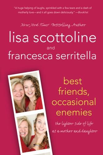 Lisa Scottoline & Francesca Serritella - Best Friends, Occasional Enemies
